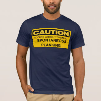 Caution SPONTANEOUS PLANKING T-Shirt
