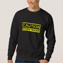 Caution: Student Teacher Sweatshirt
