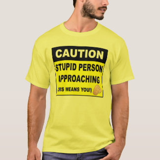 Caution Stupid Person Approaching T-shirt