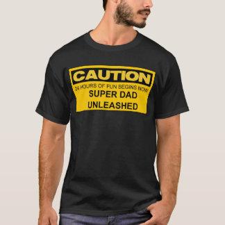 CAUTION SUPER DAD UNLEASHED T-Shirt