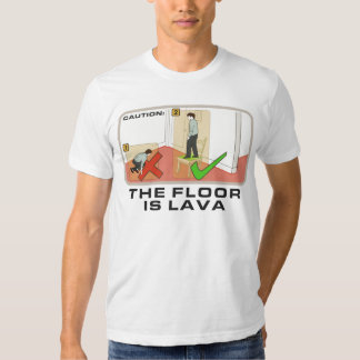 Caution: The Floor Is Lava T Shirt
