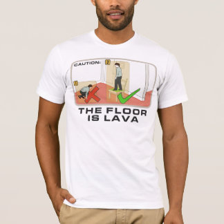 Caution: The Floor Is Lava T-Shirt