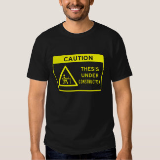 Caution: Thesis Under Construction (Yellow Text) T-shirt