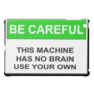 Caution This Machine Has No Brain iPad Mini Case