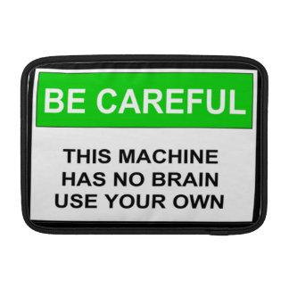 Caution This Machine Has No Brain MacBook Sleeve