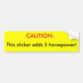 CAUTION:, This sticker adds 5 horsepower! Bumper Sticker