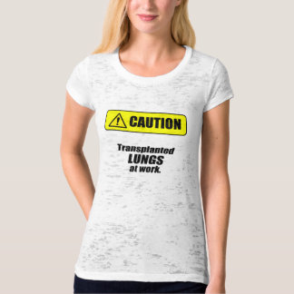Caution - Transplanted LUNGS at work T-shirt