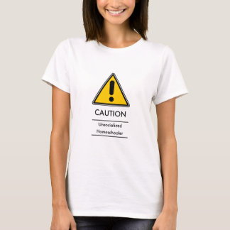 CAUTION: Unsocialized Homeschooler T-Shirt