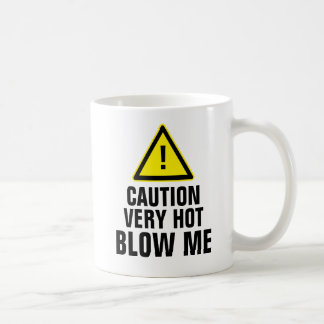 Caution Very Hot Blow Me Coffee Mug
