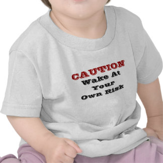 Caution: Wake At Your Own Risk Tshirt