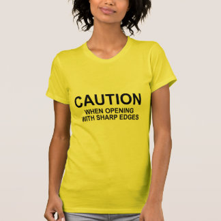 CAUTION when opening with sharp edges T-Shirt