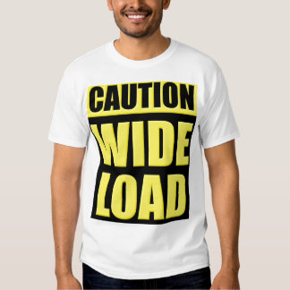 Caution: Wide Load T-shirt