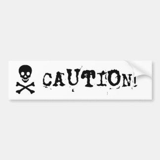 """CAUTION!"" with Black skull and cross bones Bumper Sticker"