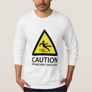 Caution Worms May Chase You T-Shirt