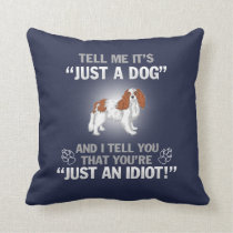 CAVALIER KING CHARLES-Its Not Just A Dog Throw Pillow