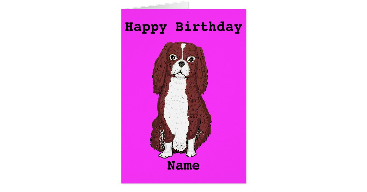 Cavalier King Charles Spaniel Add name Birthday Card | Zazzle