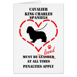 Cavalier King Charles Spaniels Must Be Loved Card