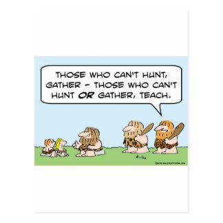 caveman hunt gather teach can't those who can do postcard