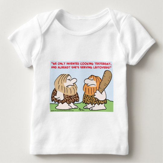 CAVEMAN INVENTED COOKING LEFTOVERS BABY T-Shirt