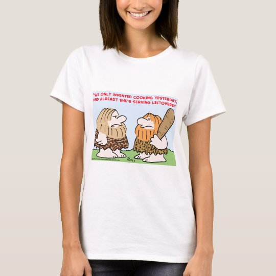 CAVEMAN INVENTED COOKING LEFTOVERS T-Shirt