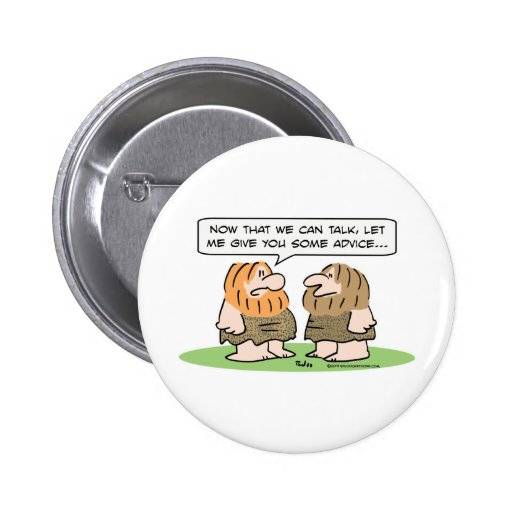 caveman learns to talk, gives advice 2 inch round button