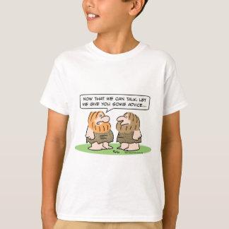 caveman learns to talk, gives advice T-Shirt