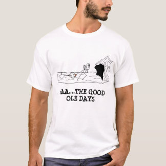 caveman the good ole days, AAA....THE GOOD OLE ... T-Shirt