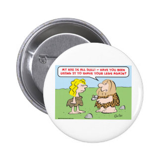 caveman, woman, axe, shave, legs 2 inch round button