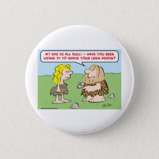 caveman, woman, axe, shave, legs button