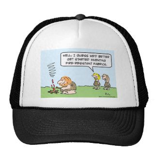 Cavewoman invents fire-resistant fabric. trucker hat