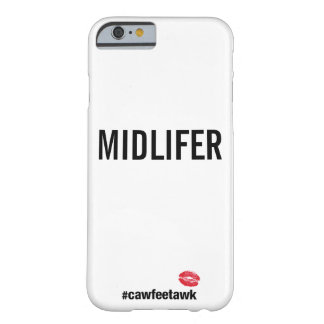 #cawfeetawk Midlifer Funda Barely There iPhone 6