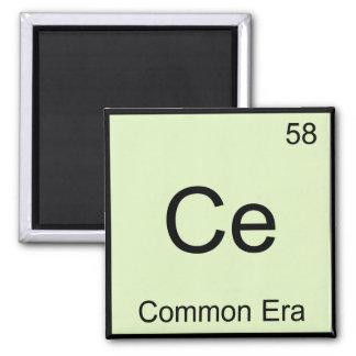 Ce - Common Era Chemistry Element Symbol Funny Tee 2 Inch Square Magnet