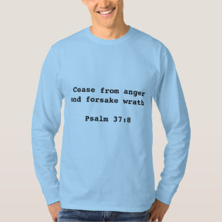 Cease from anger...Psalm 37:8 Men's T-shirt