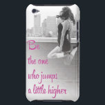 "Ceili Moore Irish Dancing iPod Touch Case<br><div class=""desc"">Carry this beautiful reminder with you everywhere you go - be the one who jumps a little higher. This inspirational message from Irish Dancing World Champion Ceili Moore is sure to make you smile.</div>"
