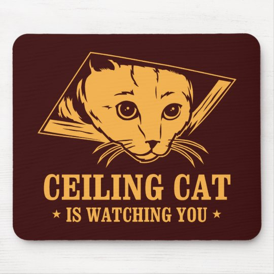 Ceiling Cat is Watching You Mouse Pad