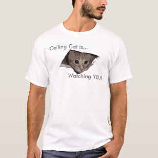 Ceiling Cat is..., Watching YOU! T-Shirt