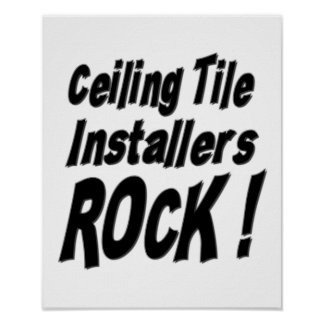 Ceiling Tile Installers Rock! Poster Print