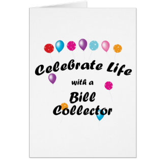Celebrate Bill Collector Greeting Card