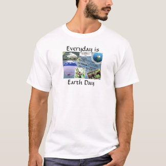 Celebrate Earth Day~ Everyday is Earth Day T-Shirt