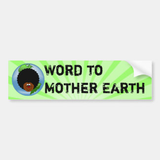 Celebrate Earth Day: Word to Your Mother Earth Bumper Sticker