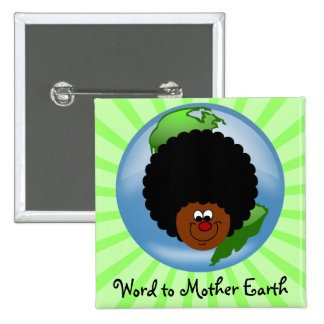 Celebrate Earth Day: Word to Your Mother Earth Button
