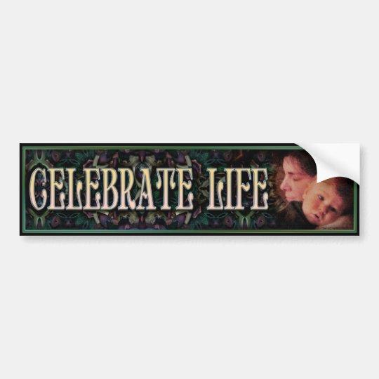 Celebrate Life-1 Bumper Sticker