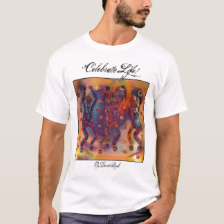Celebrate Life! T-shirt