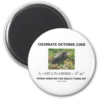 Celebrate October 23rd Which Mole Really Think Of? 2 Inch Round Magnet