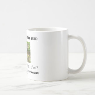 Celebrate October 23rd Which Mole Really Think Of? Classic White Coffee Mug
