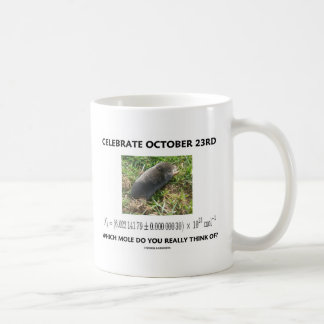 Celebrate October 23rd Which Mole Really Think Of? Coffee Mug