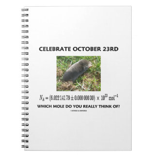 Celebrate October 23rd Which Mole Really Think Of? Spiral Notebook