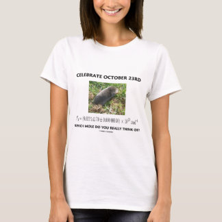 Celebrate October 23rd Which Mole Really Think Of? T-Shirt