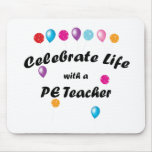 Celebrate PE Teacher Mouse Pad