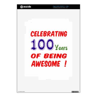 Celebrating 100 years of being awesome ! skin for the iPad 2